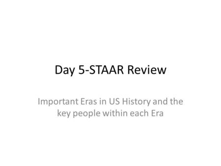 Day 5-STAAR Review Important Eras in US History and the key people within each Era.