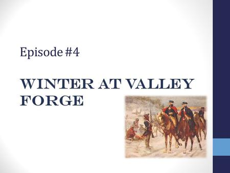 Episode #4 Winter at Valley Forge. Choosing Sides 1.Any colonists who are still Neutral Citizens must now select a side. Now make a LOYALTY spin… If you.