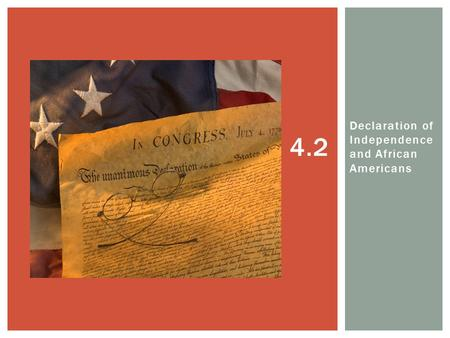 Declaration of Independence and African Americans 4.2.