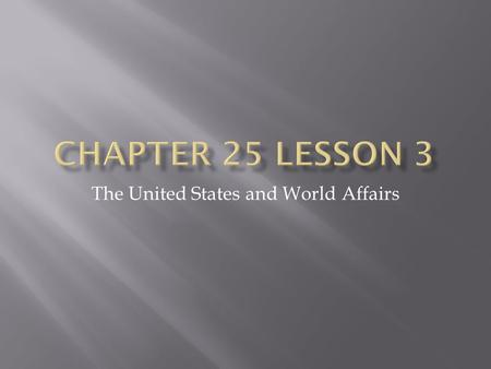 The United States and World Affairs.  Cultures – the ideas, customs, art, and beliefs of a people or group of people – differ as well as governments.