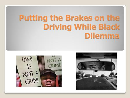 Putting the Brakes on the Driving While Black Dilemma.
