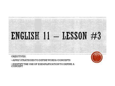 English 11 – Lesson #3 OBJECTIVES: