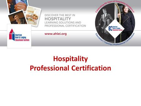 Hospitality Professional Certification. American Hotel & Lodging Educational Institute® Our mission statement: Continue to be the premier source for quality.