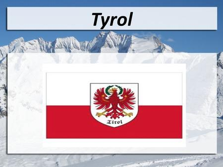 Tyrol. General Information: ● about 710.000 inhabitants ● With 12.600 km², it is the ● third largest province in Austria. ● capital is Innsbruck with.