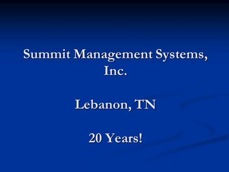 Summit Management Systems, Inc. Lebanon, TN 20 Years!