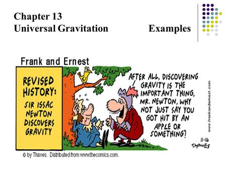 "Chapter 13 Universal Gravitation Examples. Example 13.1 ""Weighing"" Earth ""Weighing"" Earth! : Determining mass of Earth. M E = mass of Earth (unknown)"