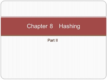 Part II Chapter 8 Hashing. Dynamic Hashing Also called extendible hashing Motivation Limitations of static hashing When the table is to be full, overflows.
