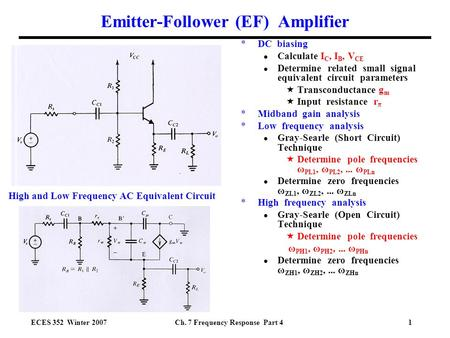 ECES 352 Winter 2007Ch. 7 Frequency Response Part 41 Emitter-Follower (EF) Amplifier *DC biasing ● Calculate I C, I B, V CE ● Determine related small signal.