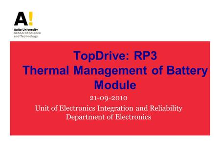 TopDrive: RP3 Thermal Management of Battery Module 21-09-2010 Unit of Electronics Integration and Reliability Department of Electronics.