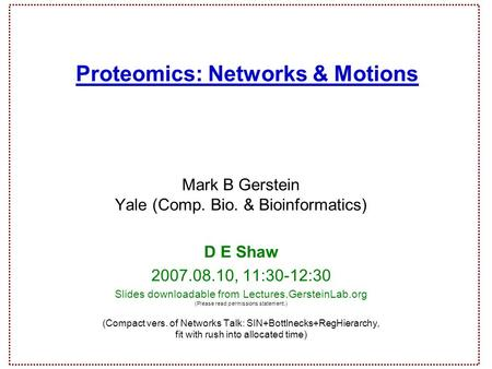 Do not reproduce without permission 1 Gerstein.info/talks (c) 2007 1 (c) Mark Gerstein, 2002, Yale, bioinfo.mbb.yale.edu Proteomics: Networks & Motions.