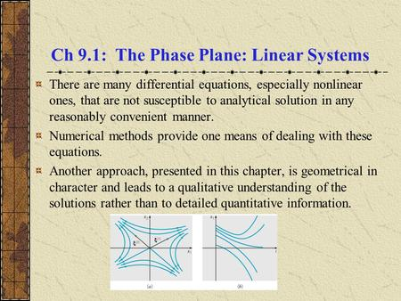 Ch 9.1: The Phase Plane: Linear Systems There are many differential equations, especially nonlinear ones, that are not susceptible to analytical solution.