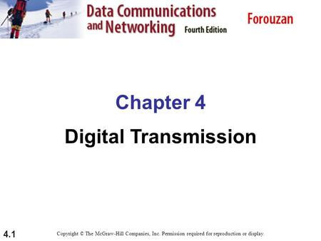 4.1 Chapter 4 Digital Transmission Copyright © The McGraw-Hill Companies, Inc. Permission required for reproduction or display.