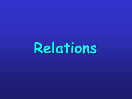 1 Relations. 2Relations If we want to describe a relationship between elements of two sets A and B, we can use ordered pairs with their first element.