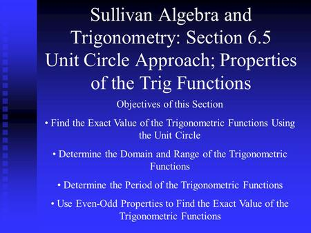 Sullivan Algebra and Trigonometry: Section 6.5 Unit Circle Approach; Properties of the Trig Functions Objectives of this Section Find the Exact Value of.