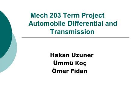 Mech 203 Term Project Automobile Differential and Transmission Hakan Uzuner Ümmü Koç Ömer Fidan.