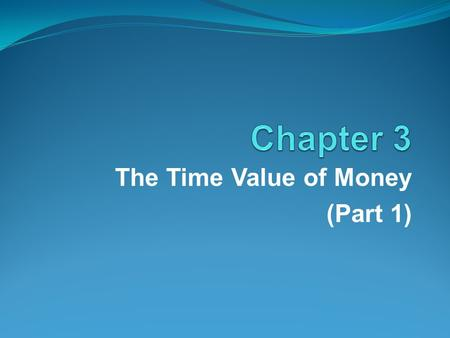 The Time Value of Money (Part 1). 1. Calculate future values and understand compounding. 2. Calculate present values and understand discounting. 3. Calculate.