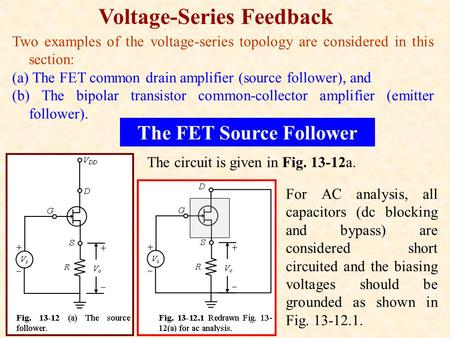 Voltage-Series Feedback Two examples of the voltage-series topology are considered in this section: (a) The FET common drain amplifier (source follower),