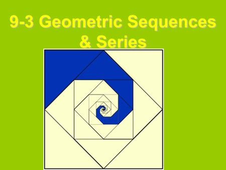 9-3 Geometric Sequences & Series. Geometric Sequence The ratio of a term to it's previous term is constant.The ratio of a term to it's previous term is.