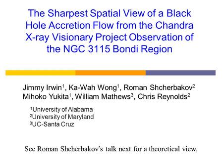 The Sharpest Spatial View of a Black Hole Accretion Flow from the Chandra X-ray Visionary Project Observation of the NGC 3115 Bondi Region Jimmy Irwin.