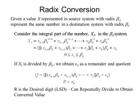 Radix Conversion Given a value X represented in source system with radix  s, represent the same number in a destination system with radix  d Consider.