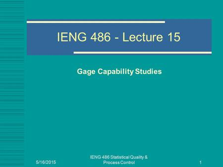 IENG 486 Statistical Quality & Process Control Gage Capability Studies