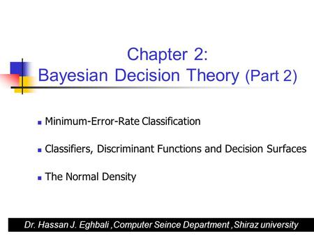 Chapter 2: Bayesian Decision Theory (Part 2) Minimum-Error-Rate Classification Classifiers, Discriminant Functions and Decision Surfaces The Normal Density.