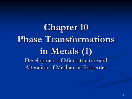 1 Chapter 10 Phase Transformations in Metals (1) Development of Microstructure and Alteration of Mechanical Properties.