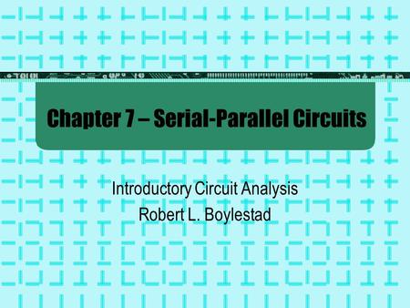 Chapter 7 – Serial-Parallel Circuits Introductory Circuit Analysis Robert L. Boylestad.