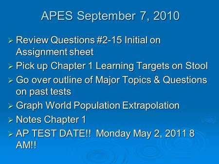 APES September 7, 2010  Review Questions #2-15 Initial on Assignment sheet  Pick up Chapter 1 Learning Targets on Stool  Go over outline of Major Topics.