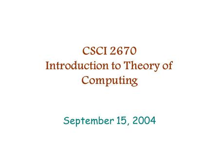 CSCI 2670 Introduction to Theory of Computing September 15, 2004.