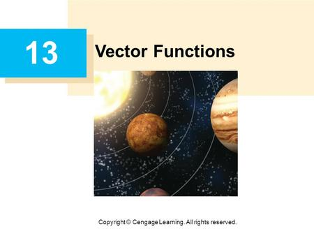 Copyright © Cengage Learning. All rights reserved. 13 Vector Functions.