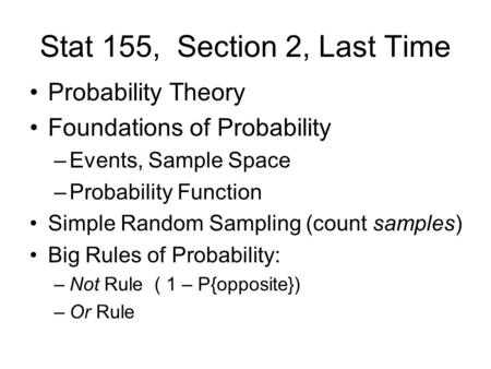Stat 155, Section 2, Last Time Probability Theory