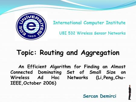 Topic: Routing and Aggregation An Efficient Algorithm for Finding an Almost Connected Dominating Set of Small Size on Wireless Ad Hoc Networks (Li,Peng,Chu-