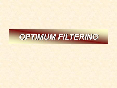 OPTIMUM FILTERING. This is an optimum filter that is based on the minimization of mean square error between the filter output and the a desired signal.