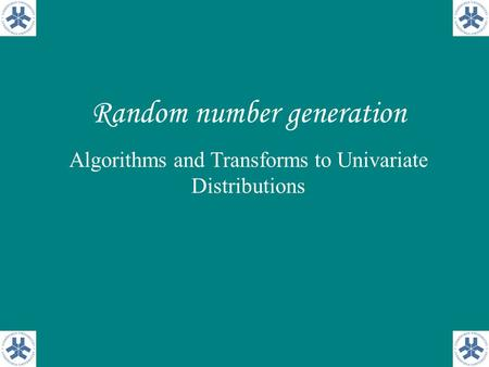 Random number generation Algorithms and Transforms to Univariate Distributions.