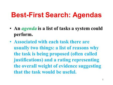 1 Best-First Search: Agendas An agenda is a list of tasks a system could perform. Associated with each task there are usually two things: a list of reasons.