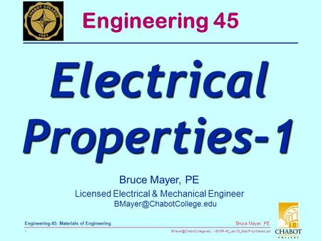 ENGR-45_Lec-08_ElectProp-Metals.ppt 1 Bruce Mayer, PE Engineering-45: Materials of Engineering Bruce Mayer, PE Licensed Electrical.