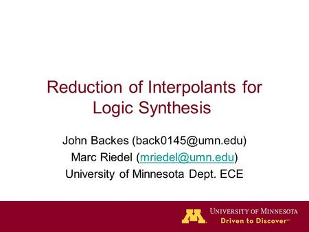 Reduction of Interpolants for Logic Synthesis John Backes Marc Riedel University of Minnesota Dept.