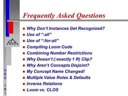 "USCISIUSCISI Frequently Asked Questions Why Don't Instances Get Recognized? Use of "":all"" Use of "":for-all"" Compiling Loom Code Combining Number Restrictions."