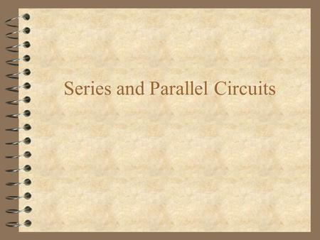Series and Parallel Circuits. Characteristics of Series Circuits 4 Only one path (electron has no choices, must go through all components) 4 If one goes.