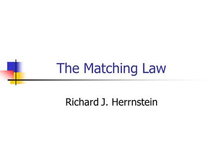 The Matching Law Richard J. Herrnstein. Reinforcement schedule Fixed-Ratio (FR) : the first response made after a given number of responses is reinforced.
