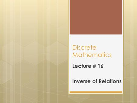 Discrete Mathematics Lecture # 16 Inverse of Relations.