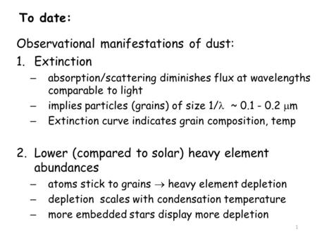 To date: Observational manifestations of dust: 1.Extinction – absorption/scattering diminishes flux at wavelengths comparable to light – implies particles.