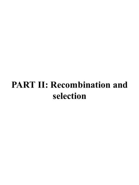 PART II: Recombination and selection