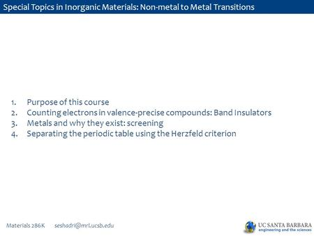 Materials 286K Special Topics in Inorganic Materials: Non-metal to Metal Transitions 1.Purpose of this course 2.Counting electrons.