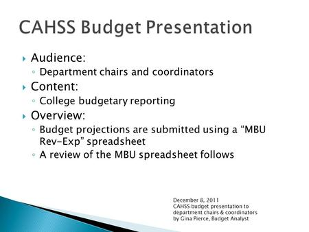 " Audience: ◦ Department chairs and coordinators  Content: ◦ College budgetary reporting  Overview: ◦ Budget projections are submitted using a ""MBU Rev-Exp"""