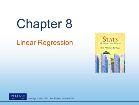 Copyright © 2010, 2007, 2004 Pearson Education, Inc. Chapter 8 Linear Regression.