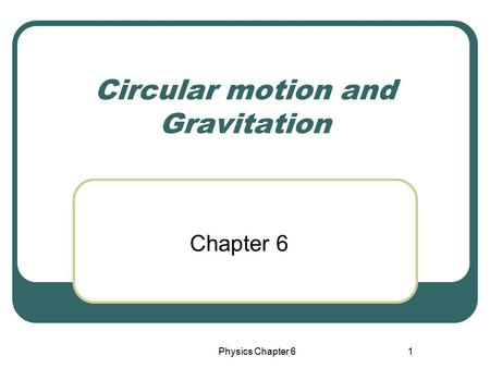 Circular motion and Gravitation Chapter 6 1Physics Chapter 6.