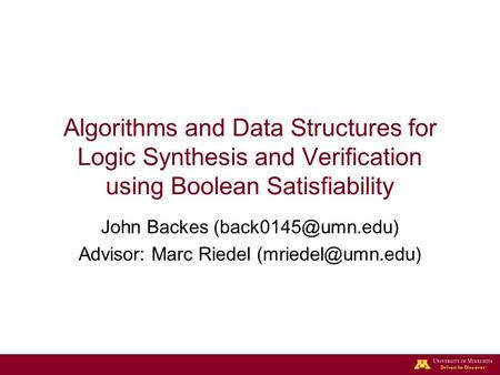 Algorithms and Data Structures for Logic Synthesis and Verification using Boolean Satisfiability John Backes Advisor: Marc Riedel