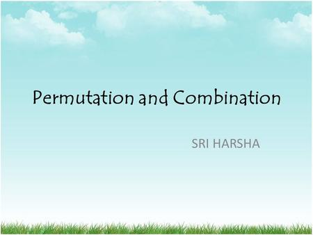 Permutation and Combination SRI HARSHA. Basic Information Factorial: The continuedProduct of first n natural numbers is called n! n! = 1*2*3*4*…… (n–1)